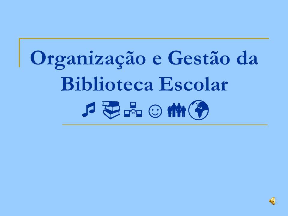 Organização e Gestão da Biblioteca Escolar ☺