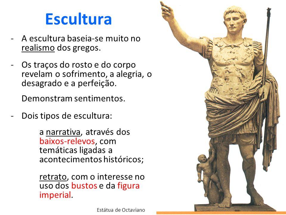Escultura A escultura baseia-se muito no realismo dos gregos.