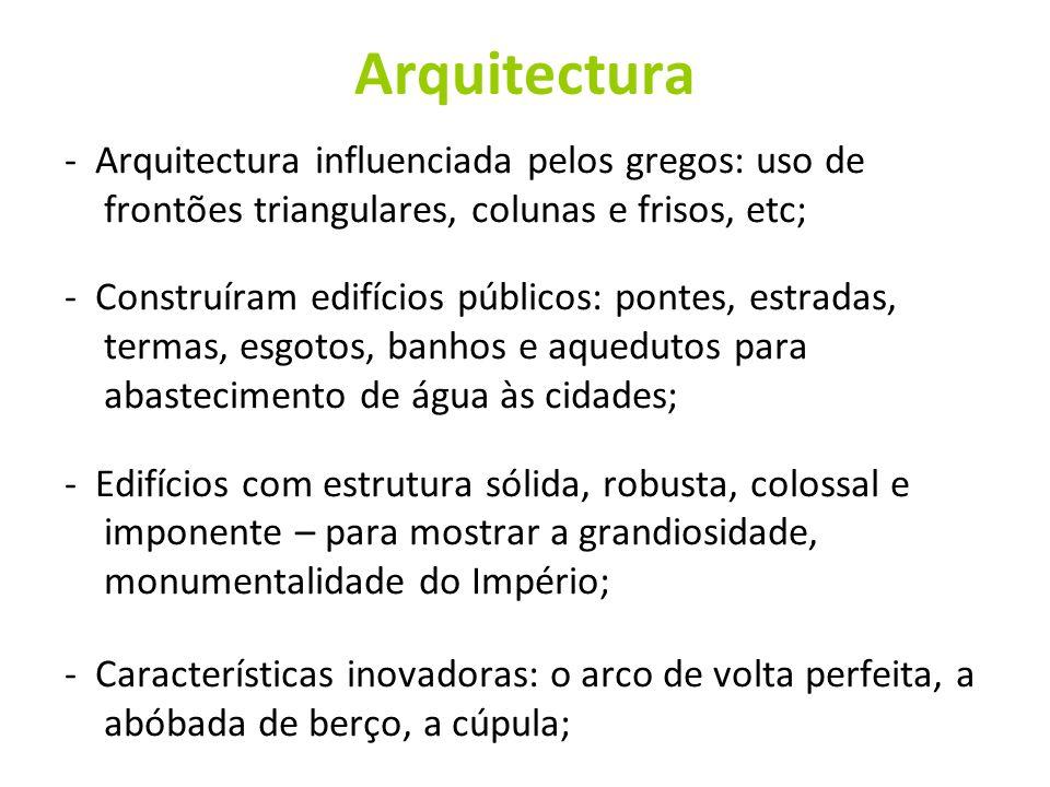 Arquitectura - Arquitectura influenciada pelos gregos: uso de frontões triangulares, colunas e frisos, etc;