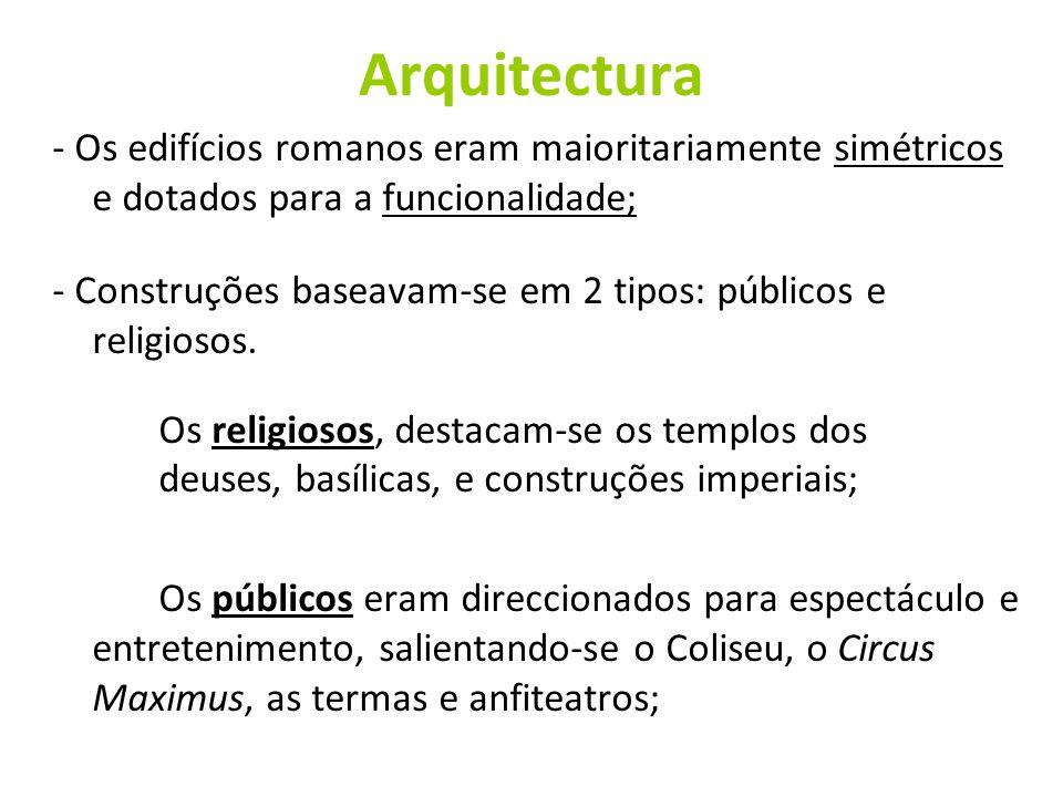 Arquitectura - Os edifícios romanos eram maioritariamente simétricos e dotados para a funcionalidade;