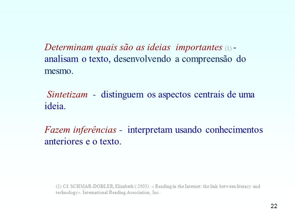 Sintetizam - distinguem os aspectos centrais de uma ideia.