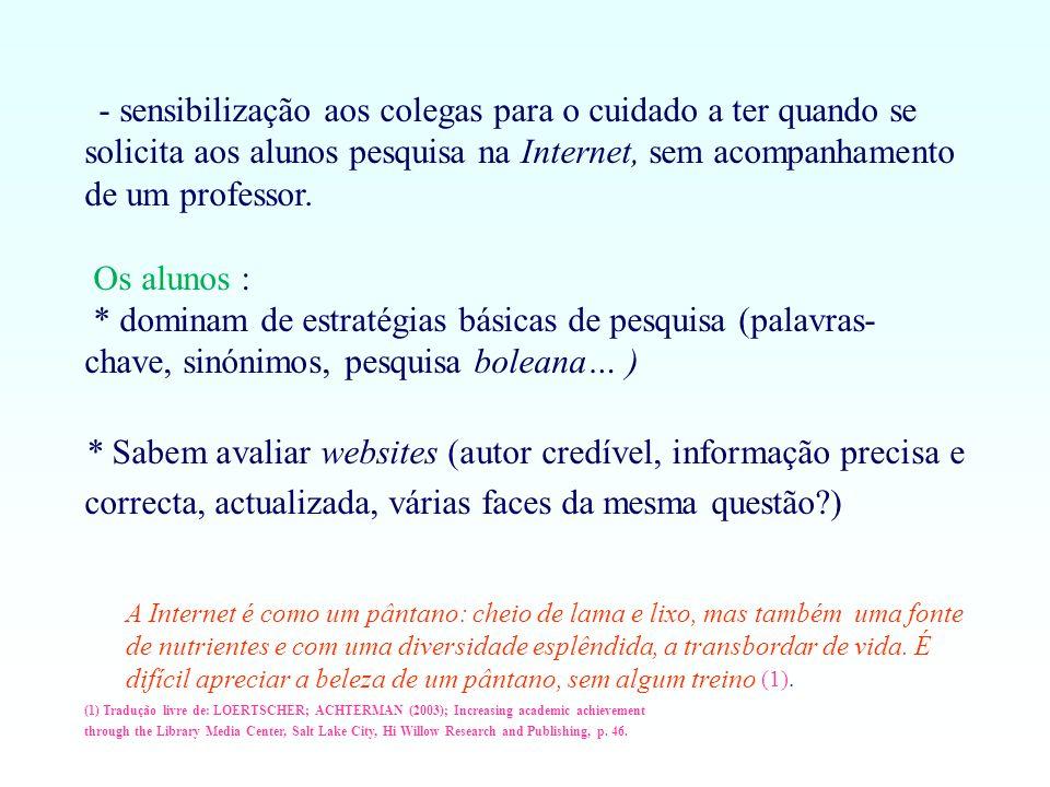 - sensibilização aos colegas para o cuidado a ter quando se solicita aos alunos pesquisa na Internet, sem acompanhamento de um professor.