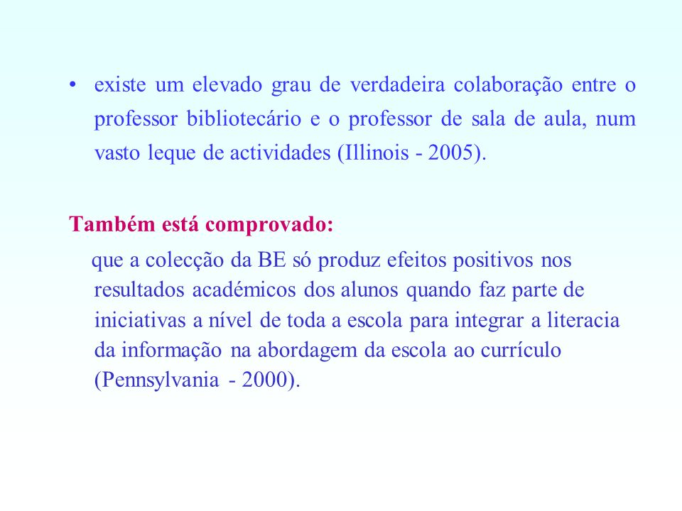 existe um elevado grau de verdadeira colaboração entre o professor bibliotecário e o professor de sala de aula, num vasto leque de actividades (Illinois - 2005).