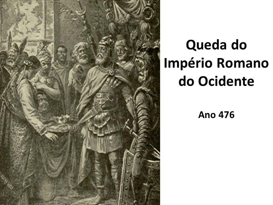 Queda do Império Romano do Ocidente Ano 476