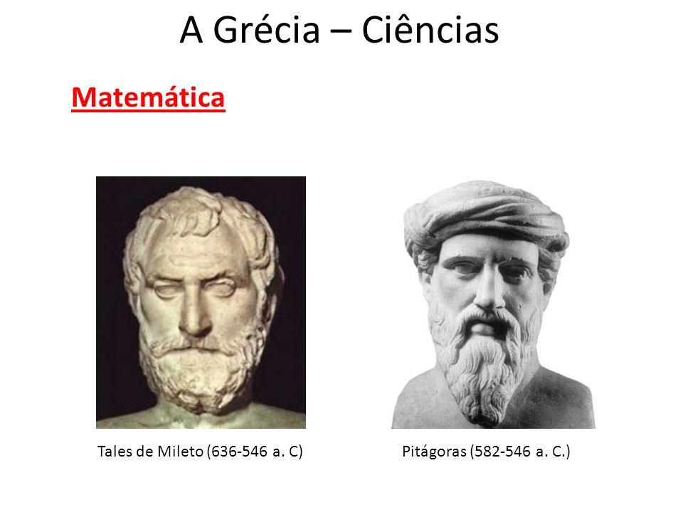 A Grécia – Ciências Matemática Tales de Mileto (636-546 a. C)
