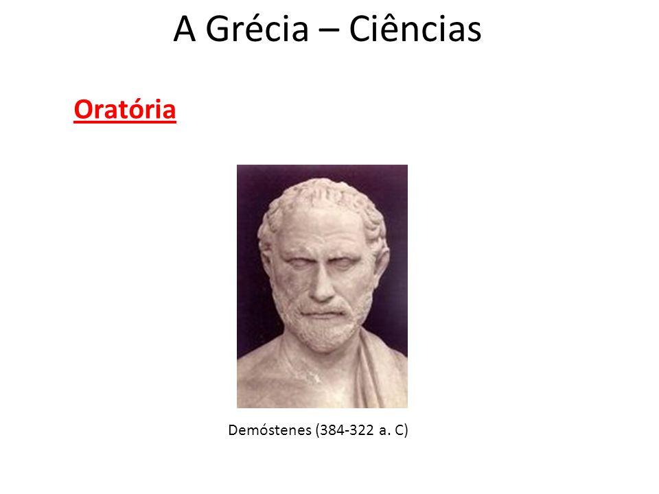 A Grécia – Ciências Oratória Demóstenes (384-322 a. C)
