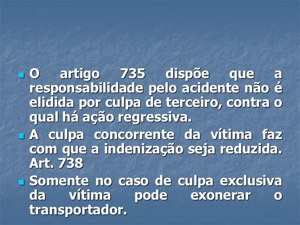 O artigo 735 dispõe que a responsabilidade pelo acidente não é elidida por culpa de terceiro, contra o qual há ação regressiva.