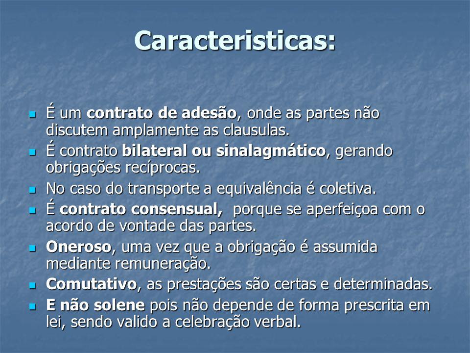 Caracteristicas: É um contrato de adesão, onde as partes não discutem amplamente as clausulas.