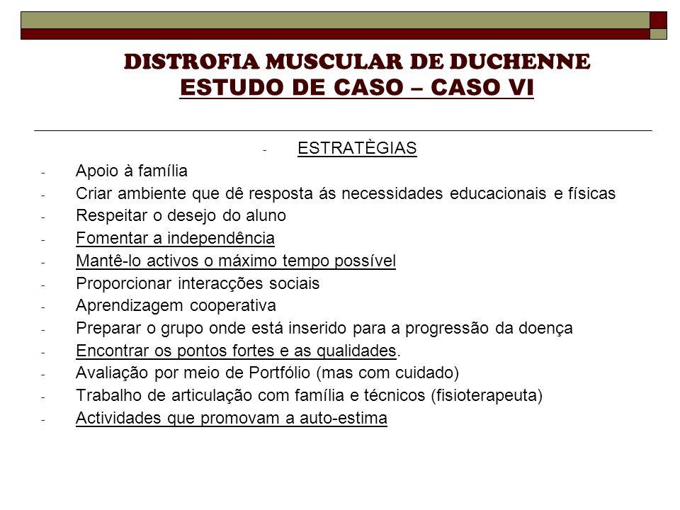 DISTROFIA MUSCULAR DE DUCHENNE ESTUDO DE CASO – CASO VI