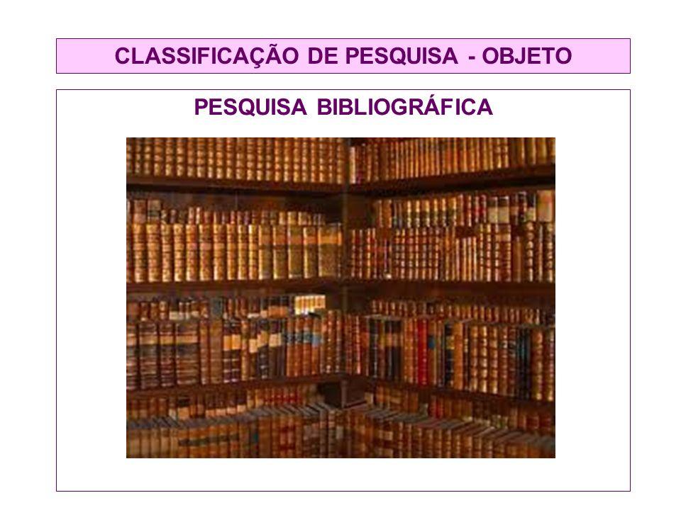 CLASSIFICAÇÃO DE PESQUISA - OBJETO PESQUISA BIBLIOGRÁFICA
