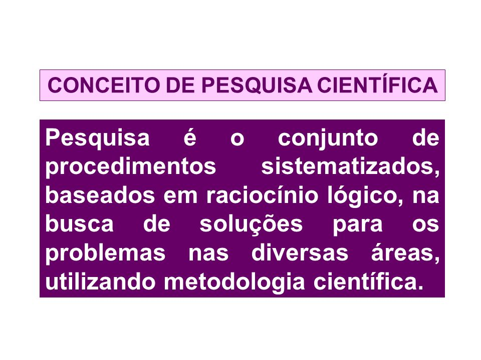 CONCEITO DE PESQUISA CIENTÍFICA