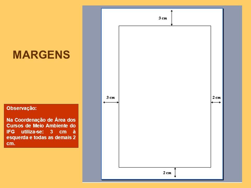 MARGENS Observação: Na Coordenação de Área dos Cursos de Meio Ambiente do IFG utiliza-se: 3 cm à esquerda e todas as demais 2 cm.