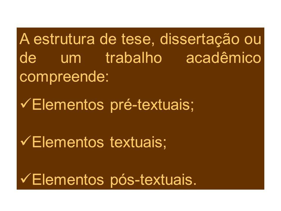 A estrutura de tese, dissertação ou de um trabalho acadêmico compreende: