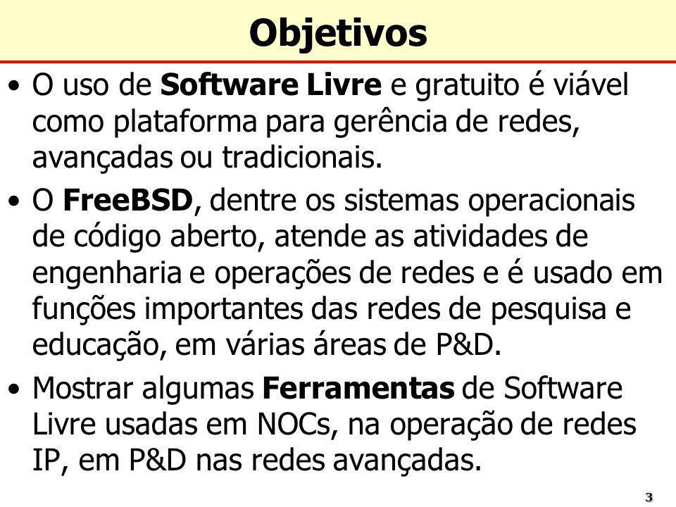 Objetivos O uso de Software Livre e gratuito é viável como plataforma para gerência de redes, avançadas ou tradicionais.