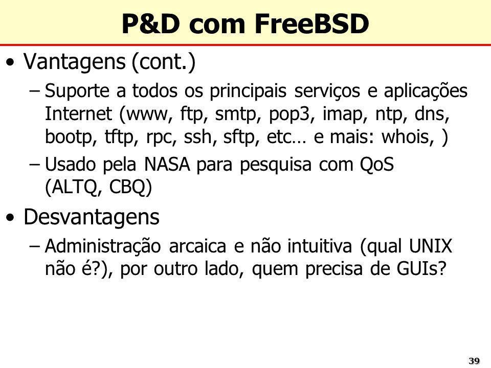 P&D com FreeBSD Vantagens (cont.) Desvantagens