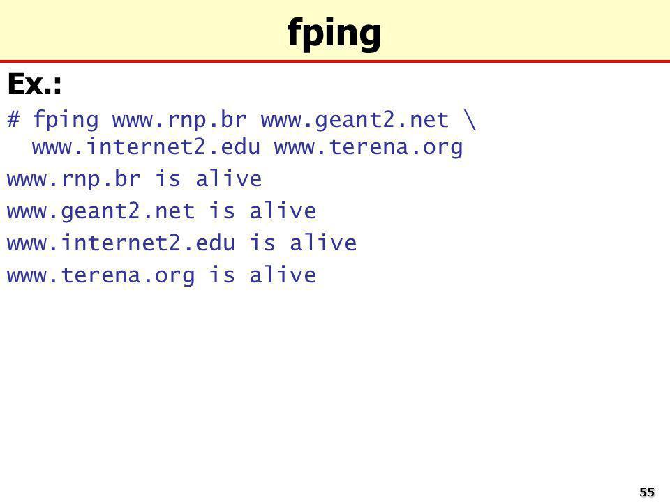 fping Ex.: fping www.rnp.br www.geant2.net \ www.internet2.edu www.terena.org. www.rnp.br is alive.