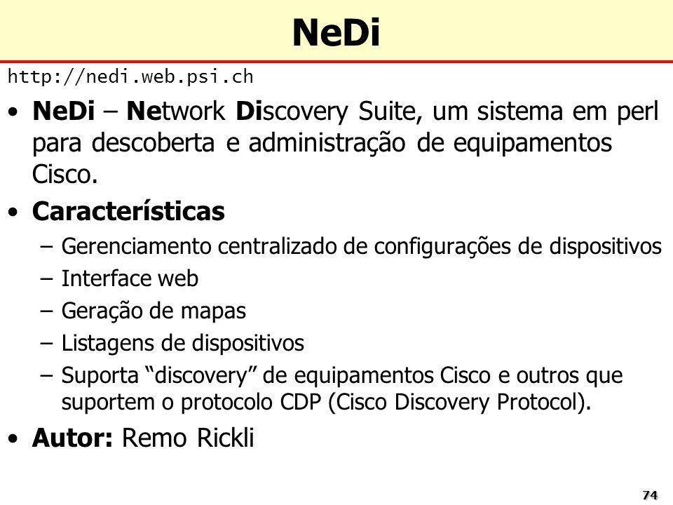 NeDi http://nedi.web.psi.ch. NeDi – Network Discovery Suite, um sistema em perl para descoberta e administração de equipamentos Cisco.