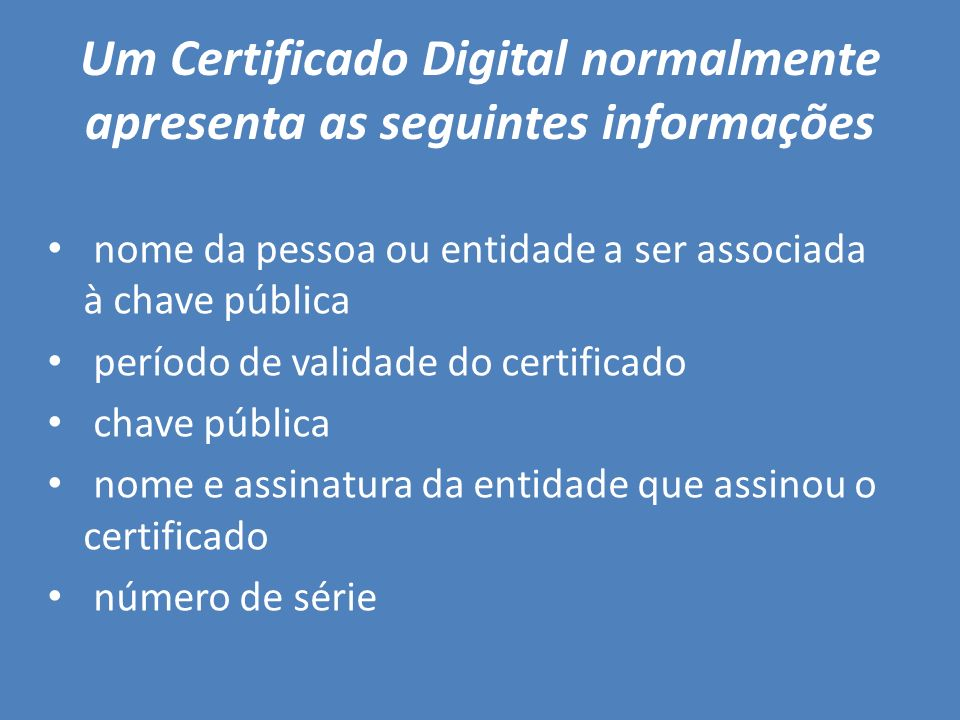 Um Certificado Digital normalmente apresenta as seguintes informações