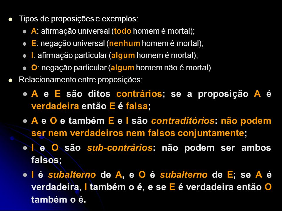 I e O são sub-contrários: não podem ser ambos falsos;