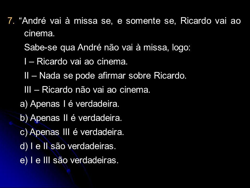 7. André vai à missa se, e somente se, Ricardo vai ao cinema.