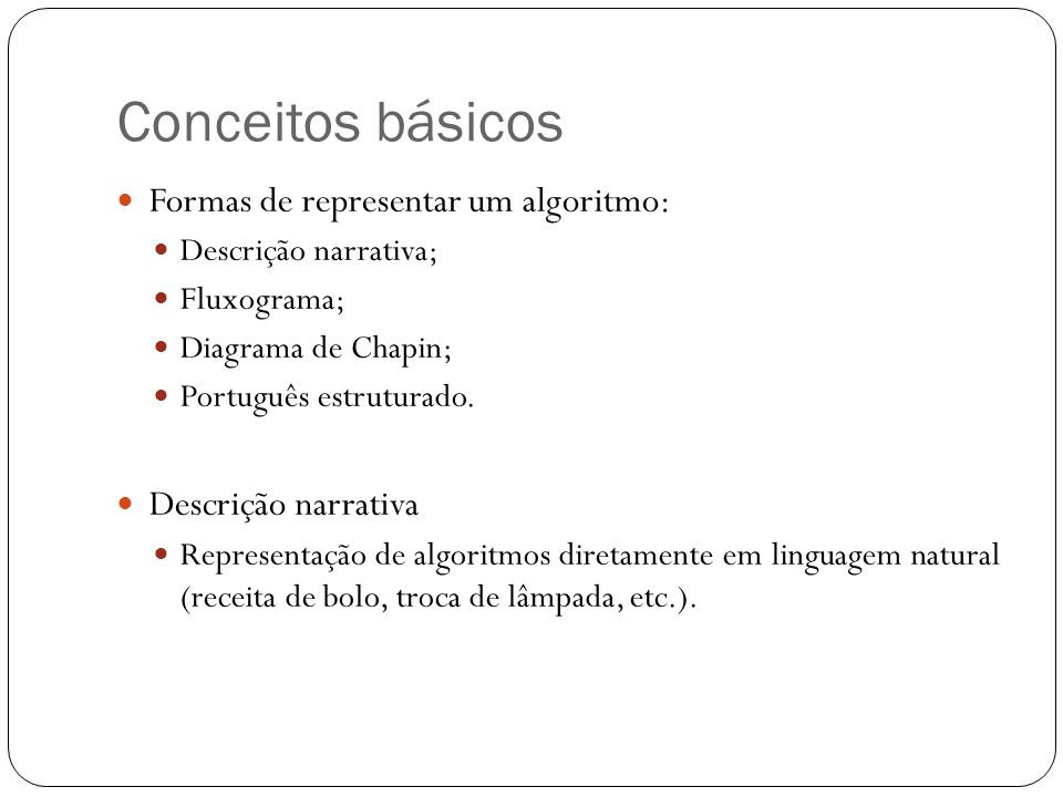 Conceitos básicos Formas de representar um algoritmo:
