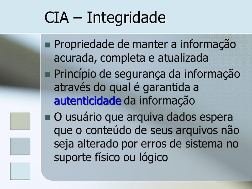 CIA – Integridade Propriedade de manter a informação acurada, completa e atualizada.