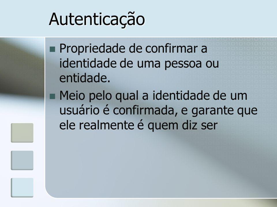 Autenticação Propriedade de confirmar a identidade de uma pessoa ou entidade.