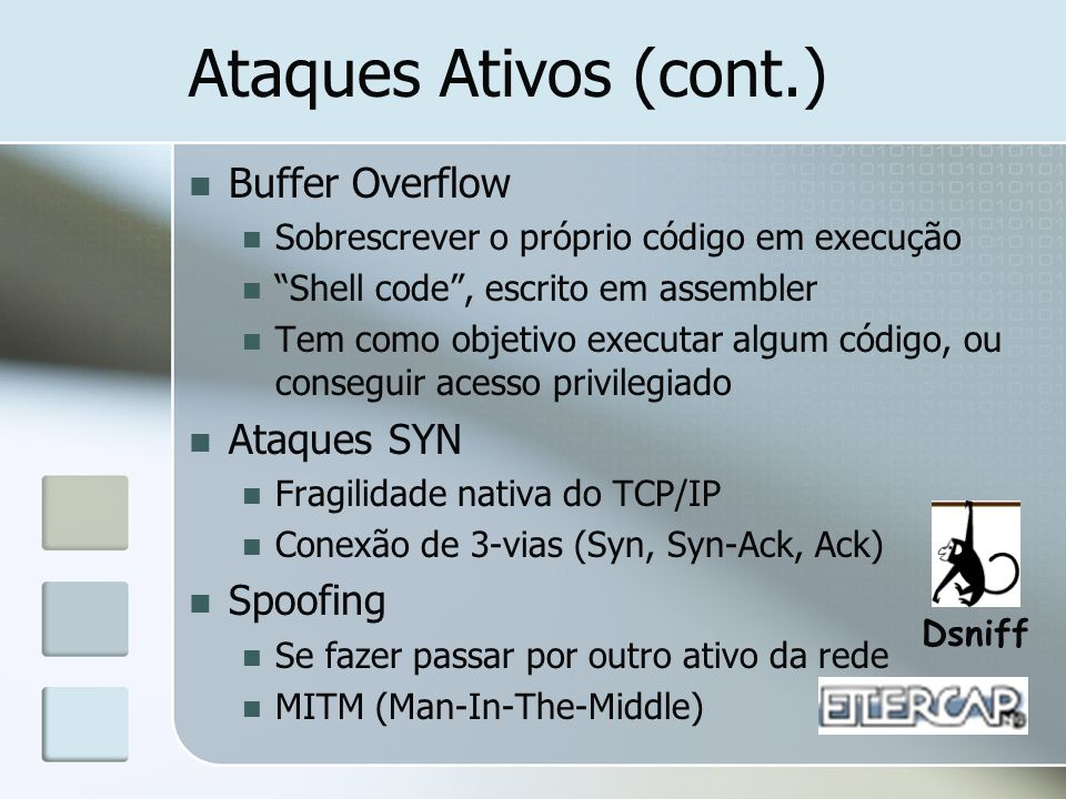 Ataques Ativos (cont.) Buffer Overflow Ataques SYN Spoofing