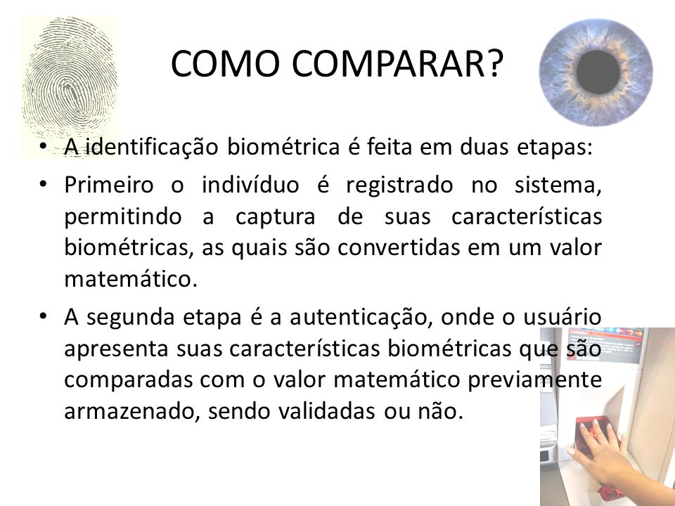 COMO COMPARAR A identificação biométrica é feita em duas etapas: