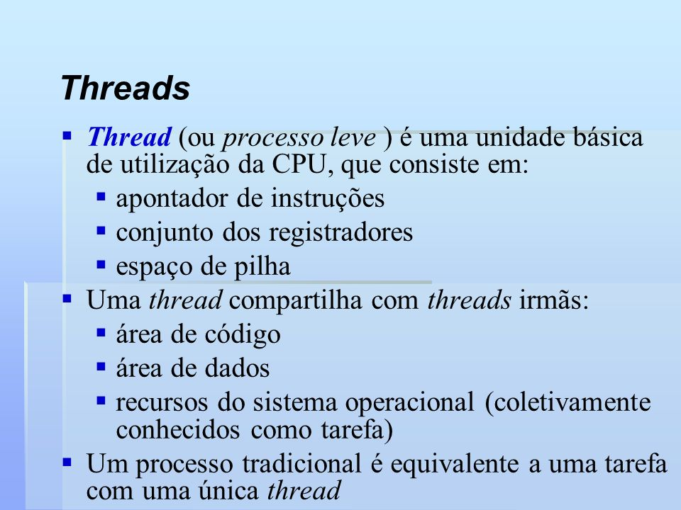 Threads Thread (ou processo leve ) é uma unidade básica de utilização da CPU, que consiste em: apontador de instruções.