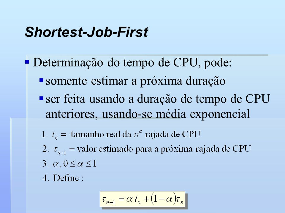 Shortest-Job-First Determinação do tempo de CPU, pode: