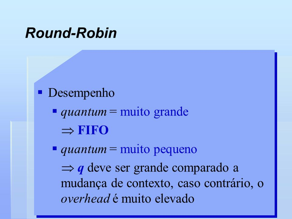 Round-Robin Desempenho quantum = muito grande  FIFO