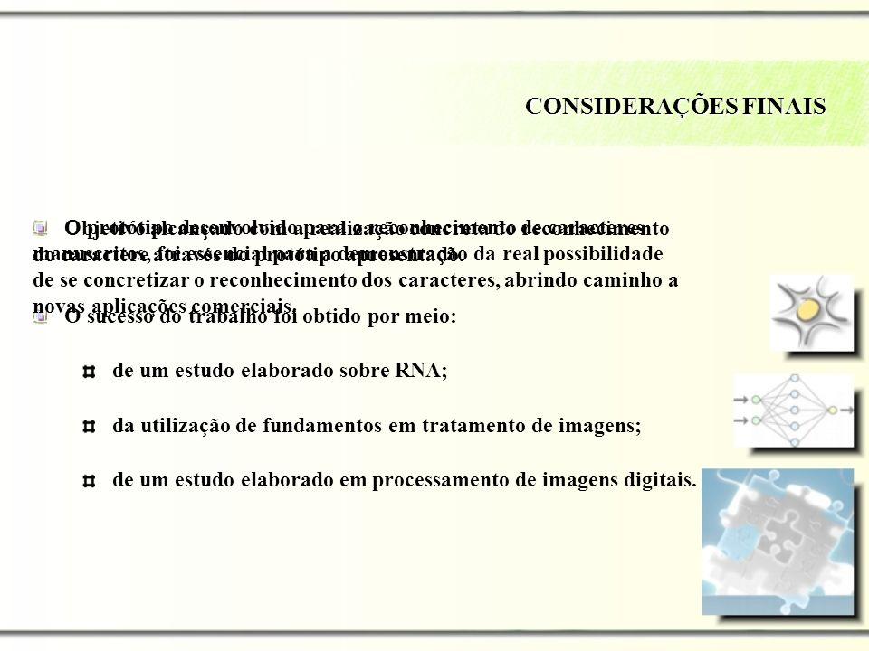 CONSIDERAÇÕES FINAIS Objetivo alcançado com a realização concreta do reconhecimento do caractere através do protótipo apresentado.