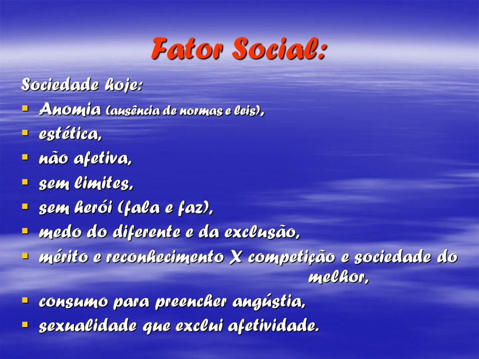 Fator Social: Sociedade hoje: Anomia (ausência de normas e leis),