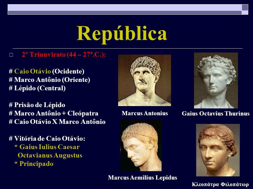 República 2º Triunvirato (44 – 27ª.C.): # Caio Otávio (Ocidente)