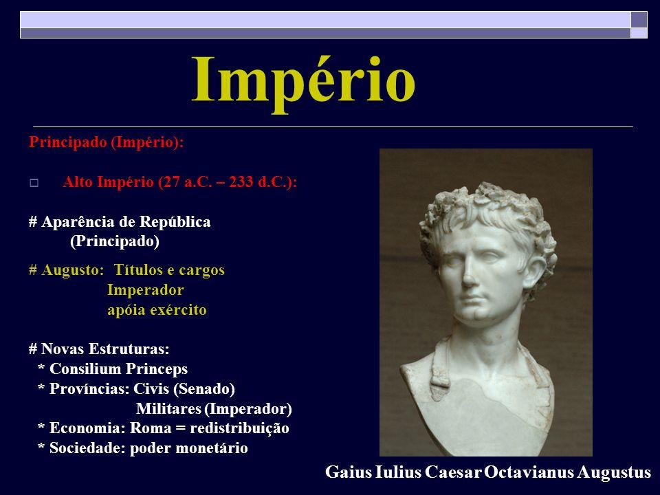 Império Gaius Iulius Caesar Octavianus Augustus Principado (Império):