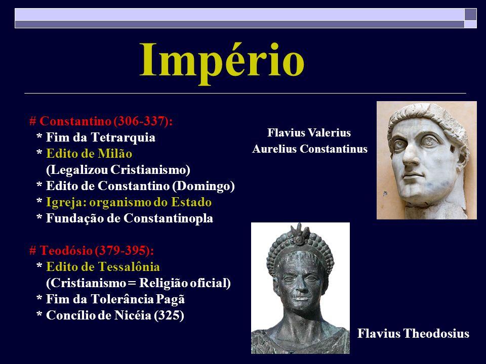 Império # Constantino (306-337): * Fim da Tetrarquia * Edito de Milão