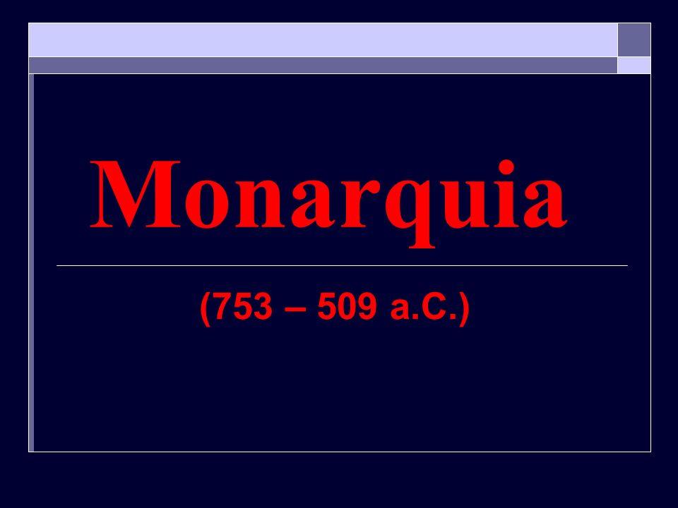 Monarquia (753 – 509 a.C.)