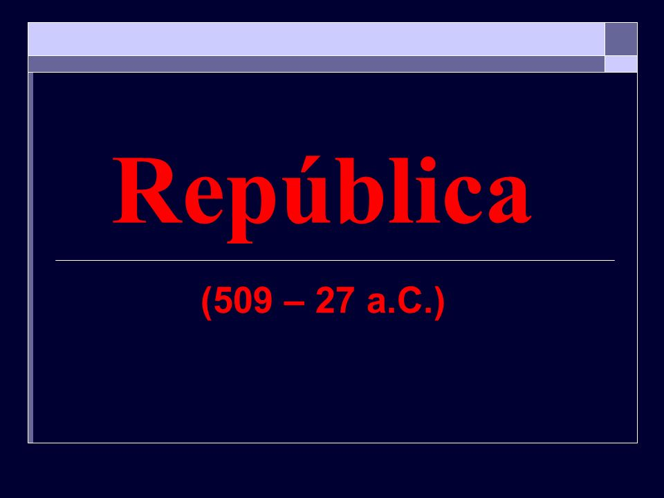 República (509 – 27 a.C.)