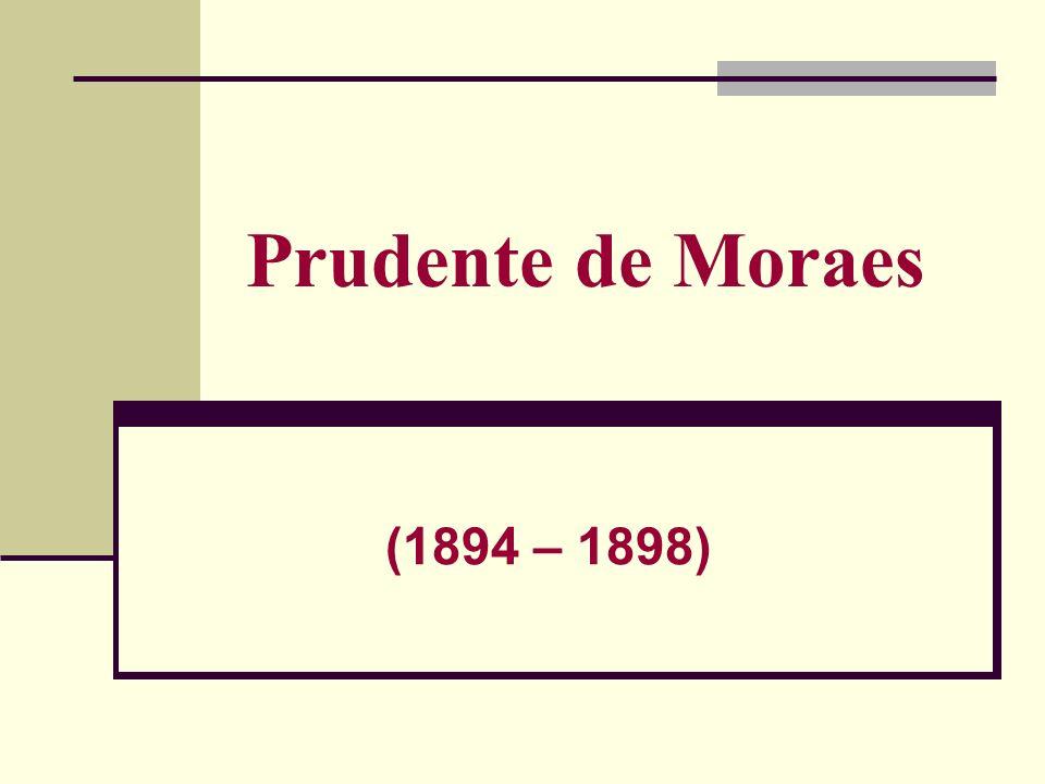 Prudente de Moraes (1894 – 1898)