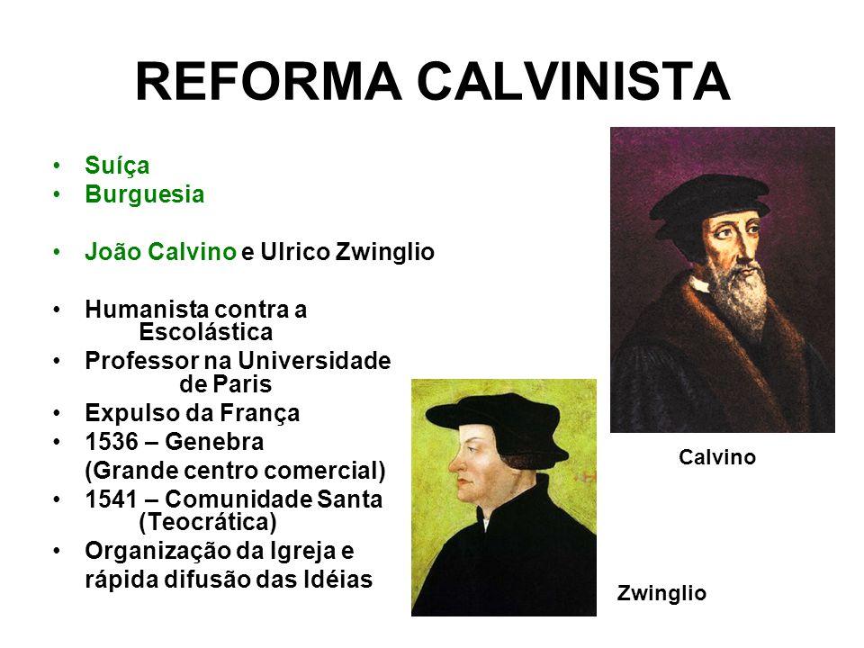 REFORMA CALVINISTA Suíça Burguesia João Calvino e Ulrico Zwinglio