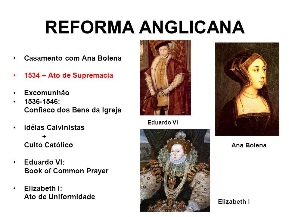 REFORMA ANGLICANA Casamento com Ana Bolena 1534 – Ato de Supremacia