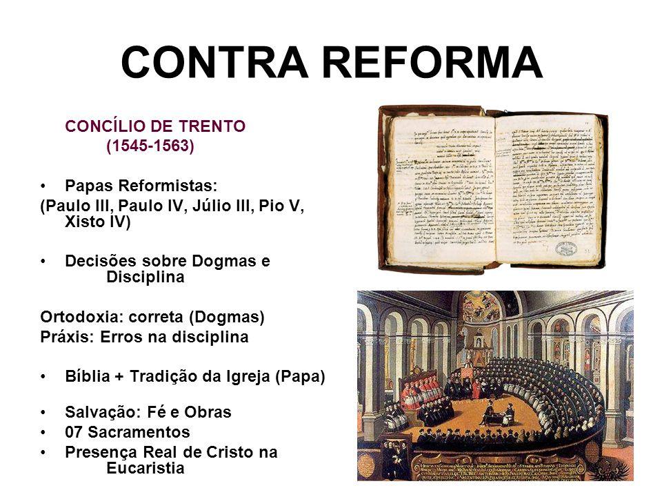 CONTRA REFORMA CONCÍLIO DE TRENTO (1545-1563) Papas Reformistas: