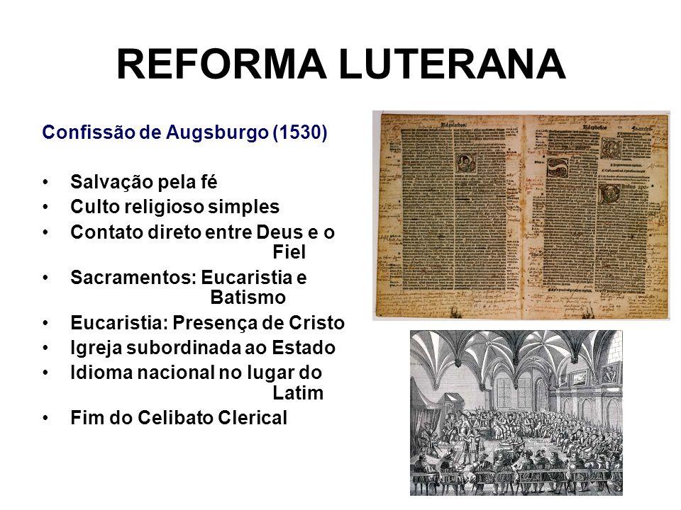 REFORMA LUTERANA Confissão de Augsburgo (1530) Salvação pela fé