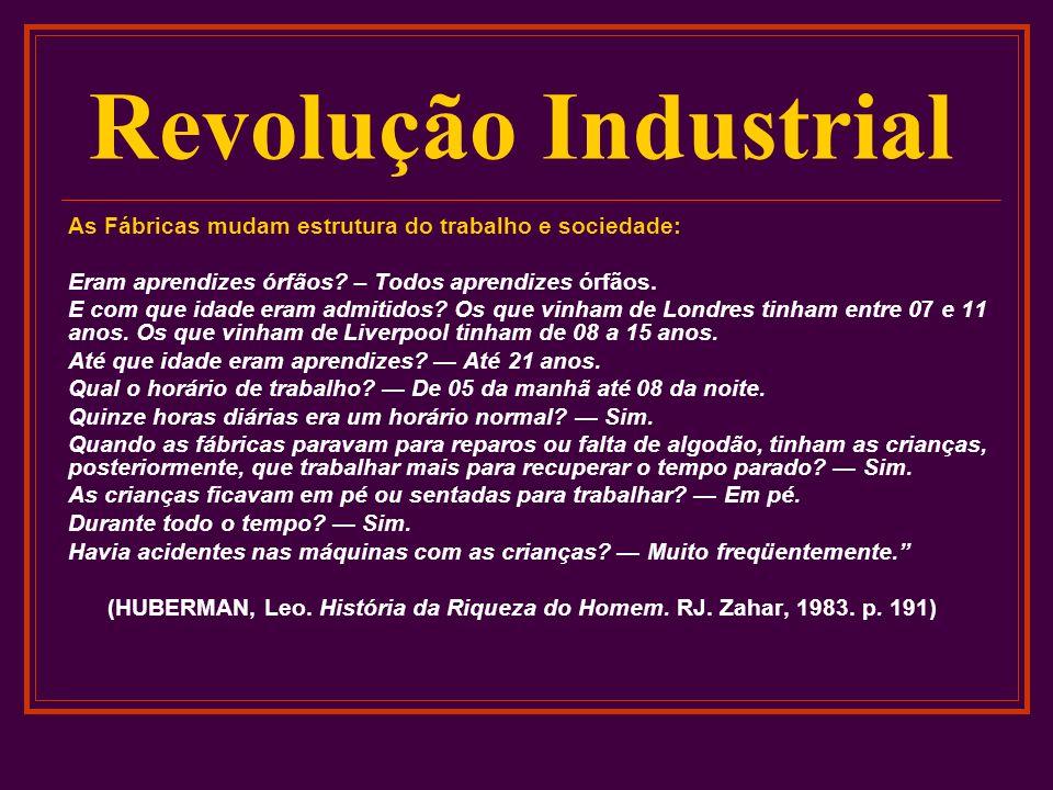 Revolução Industrial As Fábricas mudam estrutura do trabalho e sociedade: Eram aprendizes órfãos – Todos aprendizes órfãos.