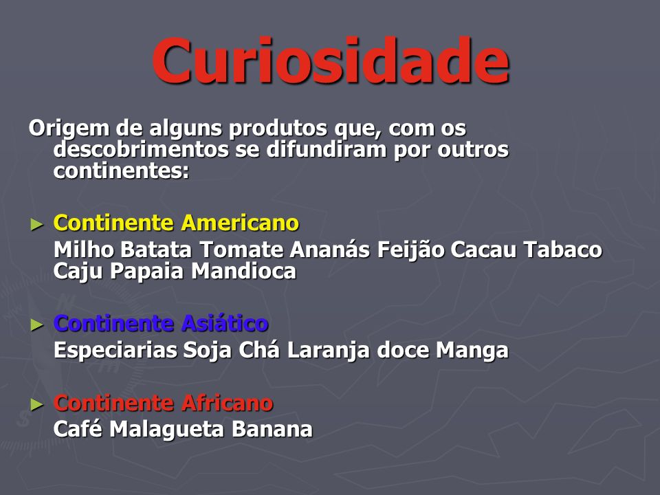 Curiosidade Origem de alguns produtos que, com os descobrimentos se difundiram por outros continentes: