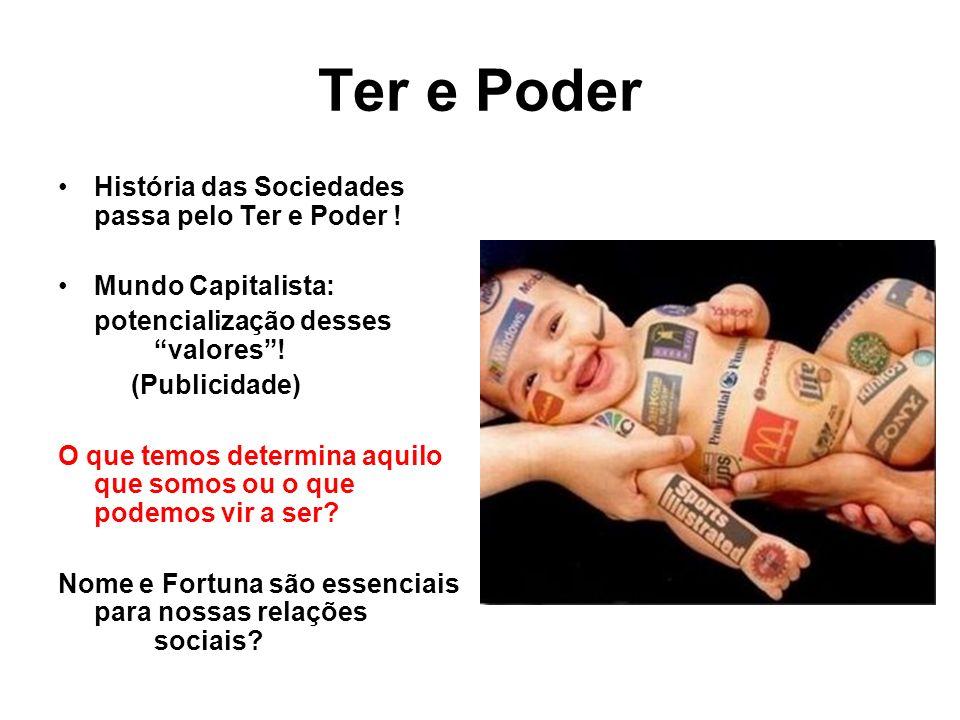 Ter e Poder História das Sociedades passa pelo Ter e Poder !