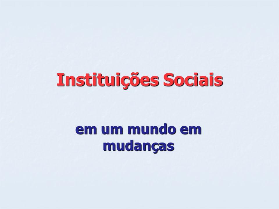 Instituições Sociais em um mundo em mudanças