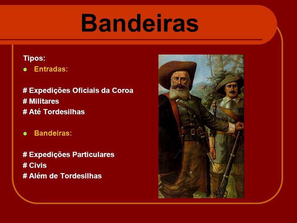 Bandeiras Tipos: Entradas: # Expedições Oficiais da Coroa # Militares