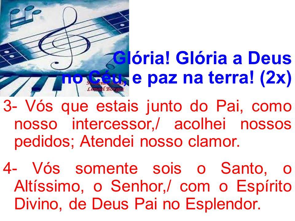 Glória! Glória a Deus no Céu, e paz na terra! (2x)
